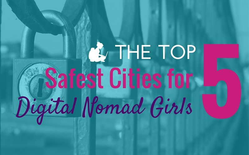Top 5 Safe Cities for Digital Nomad Girls