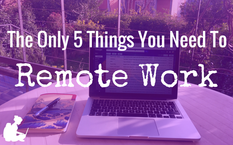 The Only 5 Things You Need To Remote Work