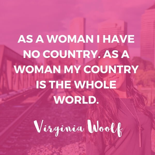 "Inspirational Travel Quotes by Women 2 ""As a woman I have no country. As a woman my country is the whole world."" – Virginia Woolf"