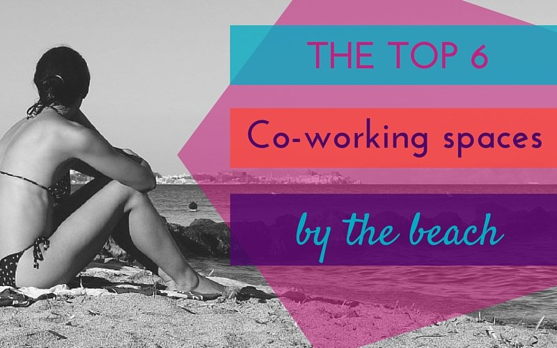 Top 6 Co-working Spaces by the Beach