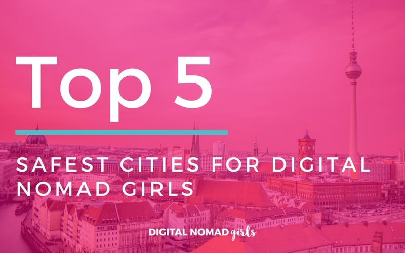 Top 5 Safest Cities for Digital Nomad Girls
