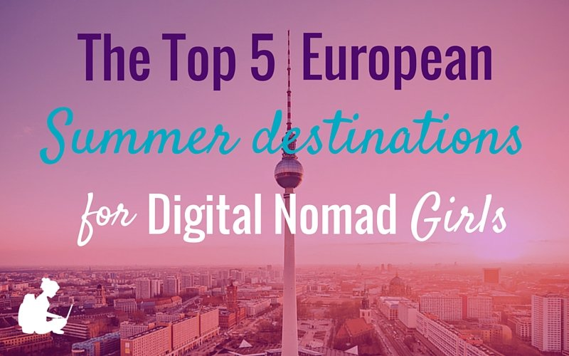 Top 5 European Summer Destinations for Digital Nomad Girls