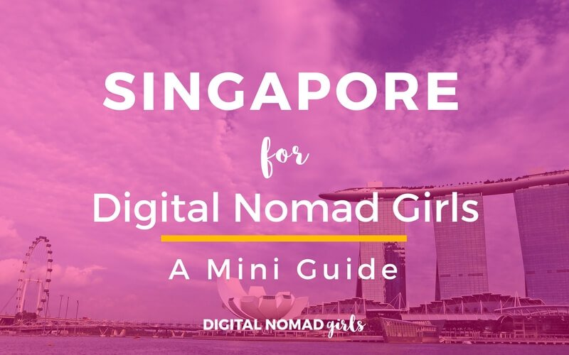 Singapore for Digital Nomad Girls: Mini Guide