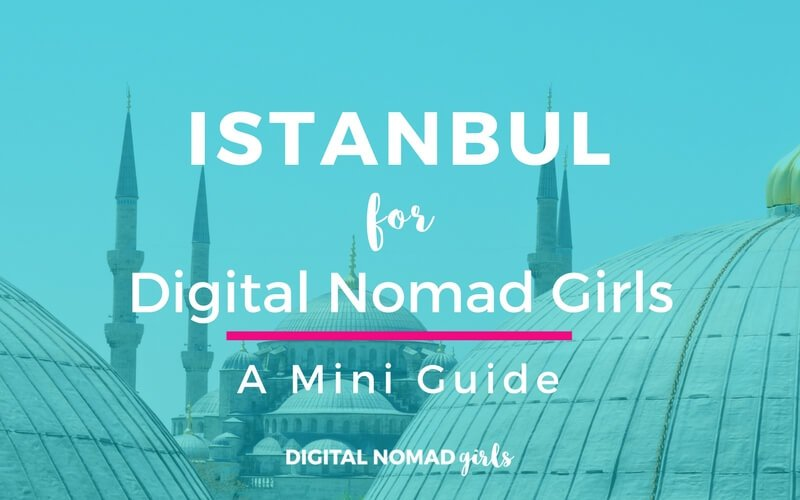 Istanbul for Digital Nomad Girls: Destination of the Month