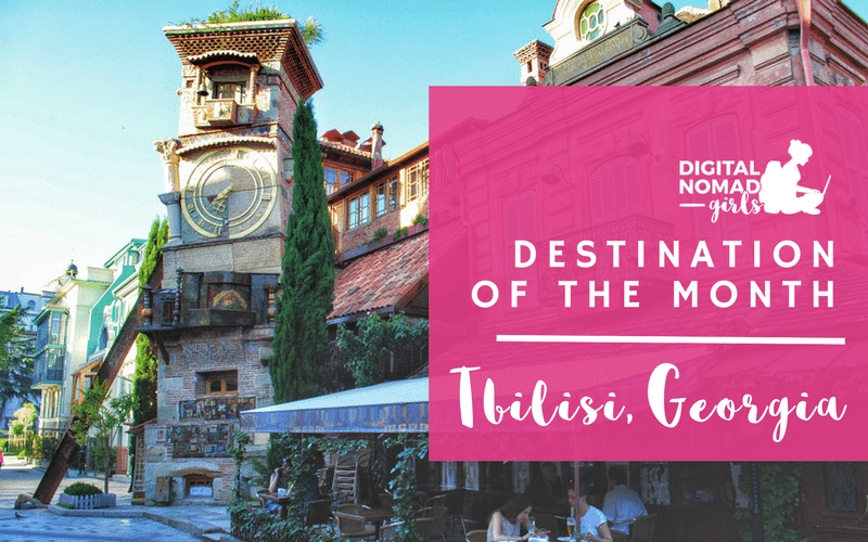Tbilisi for Digital Nomad Girls: Destination of the Month