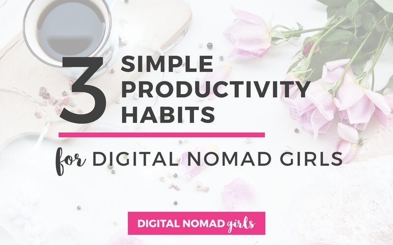 3 Simple Productivity Habits for Digital Nomad Girls