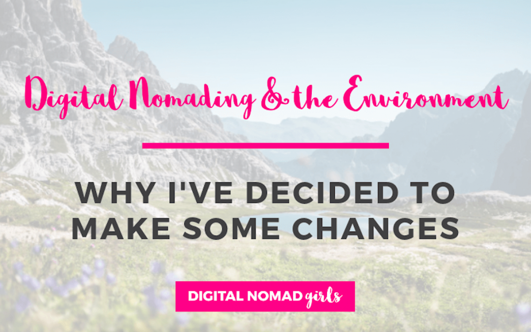 Digital Nomading and the Environment: Why I've decided to make some changes