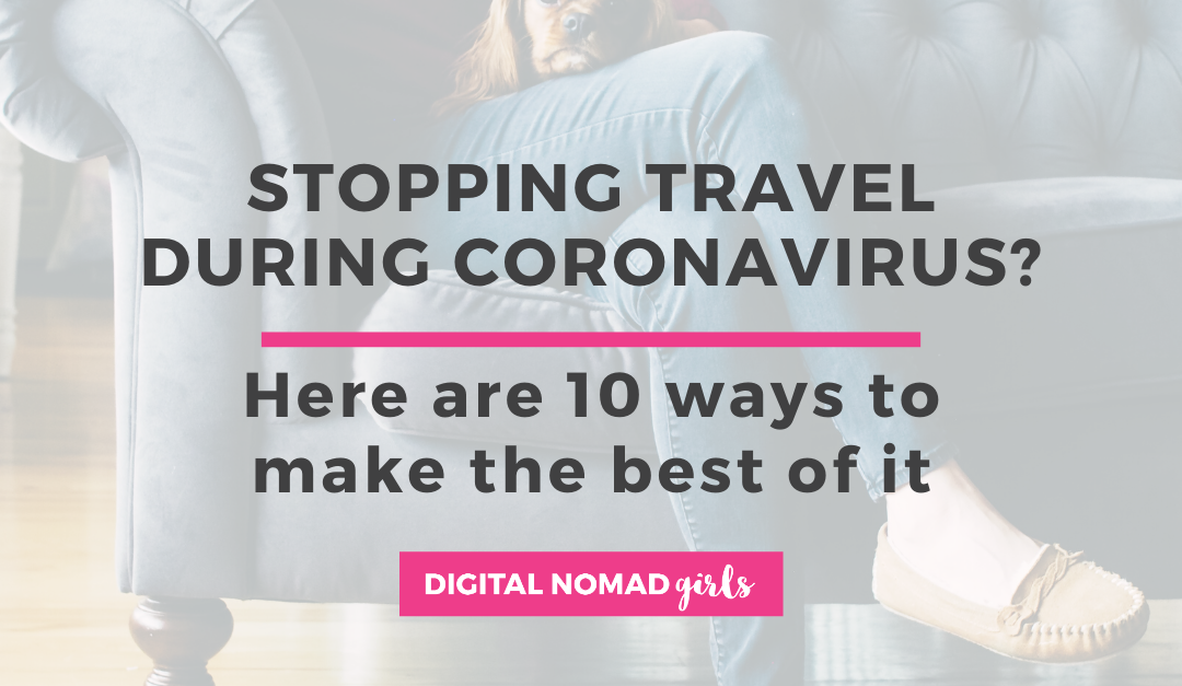 Stopping travel during coronavirus? Here are 10 ways to make the best of it!