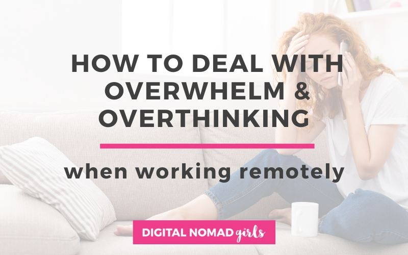 How to deal with overwhelm & overthinking when working remotely