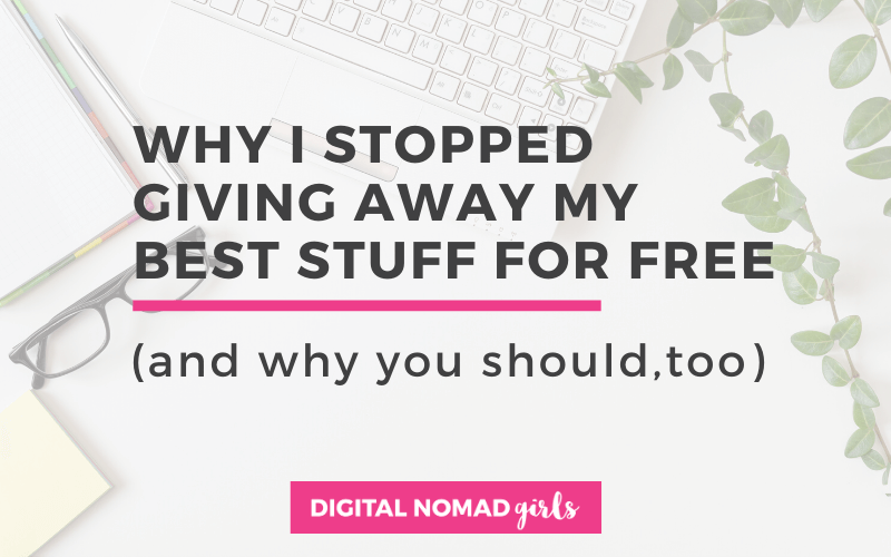 Why I stopped giving away my best stuff for free – and you should too