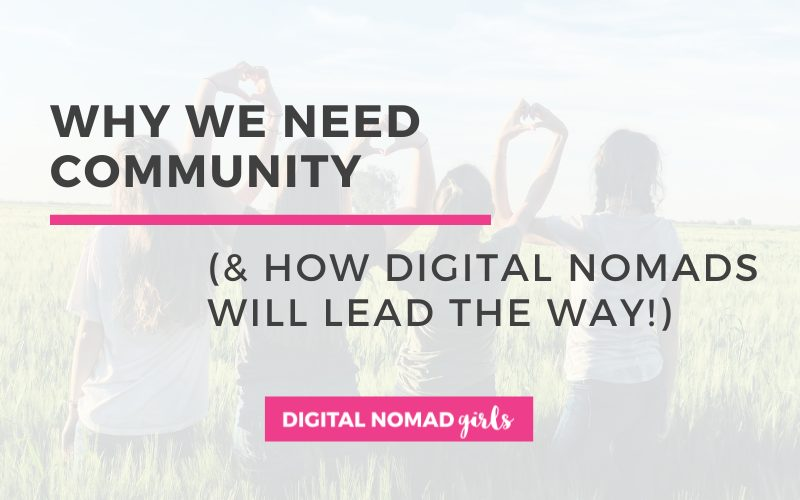 Why We Need Community (and How Digital Nomads Will Lead the Way!)